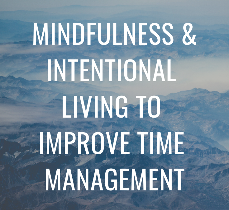 Mindfulness and intentional living to improve time management